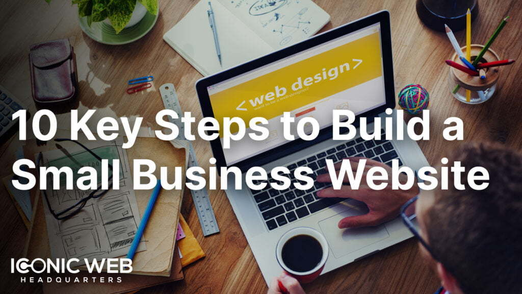 10 Key Steps to Build a Small Business Website