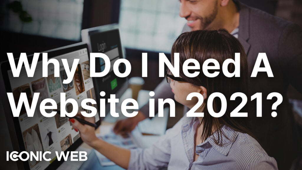 Help I Need a Website! Why Do I Need a Small Business Website in 2021?
