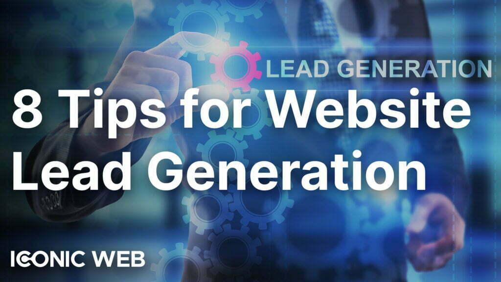 Top 8 Tips for Lead Generation Website Design